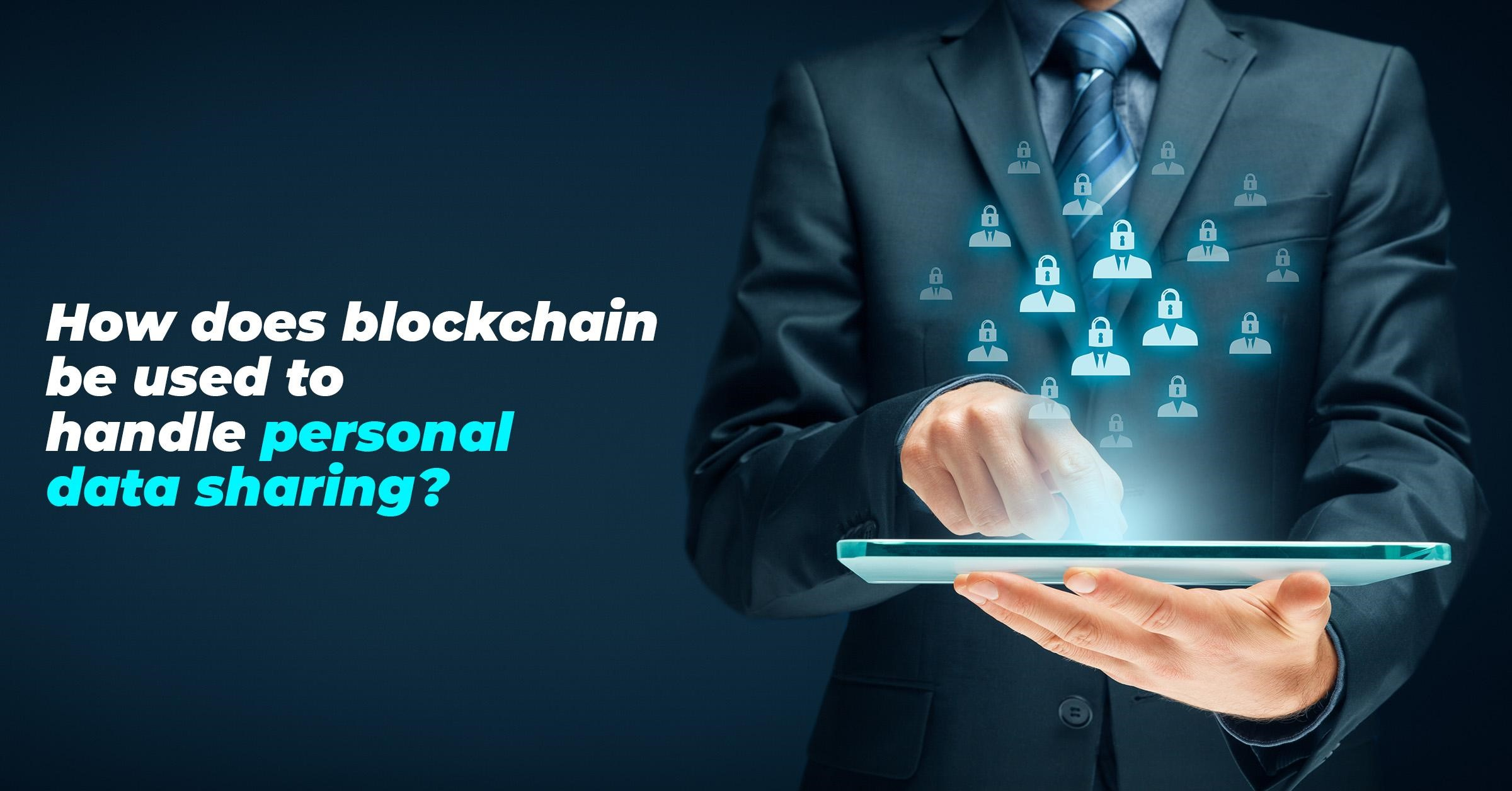 Blockchain Be Used to Handle Personal Data Sharing